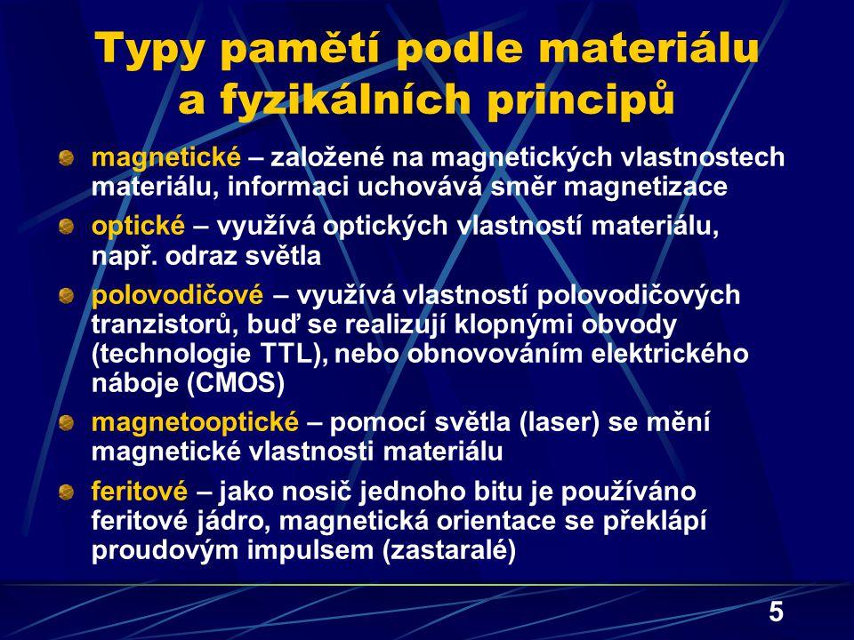 5 Typy pamětí podle materiálu a fyzikálních principů magnetické – založené na magnetických vlastnostech materiálu, informaci uchovává směr magnetizace