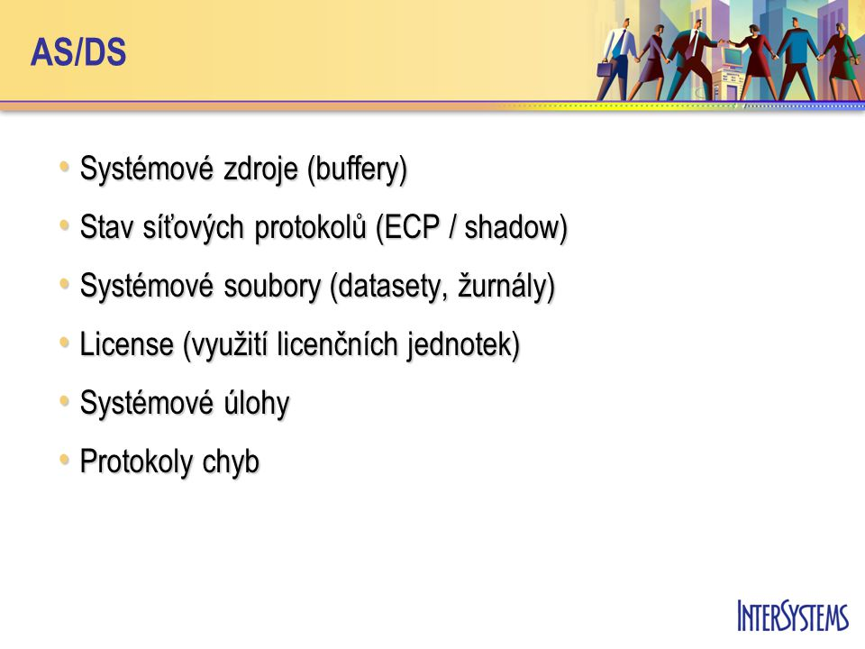 AS/DS Systémové zdroje (buffery) Systémové zdroje (buffery) Stav síťových protokolů (ECP / shadow) Stav síťových protokolů (ECP / shadow) Systémové so