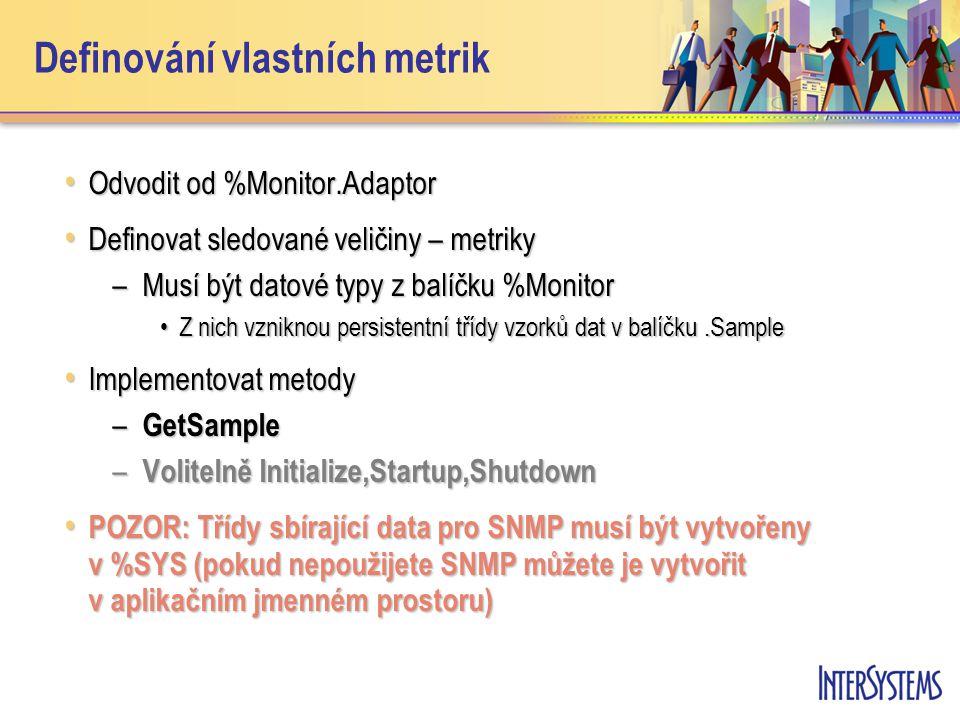 Definování vlastních metrik Odvodit od %Monitor.Adaptor Odvodit od %Monitor.Adaptor Definovat sledované veličiny – metriky Definovat sledované veličin