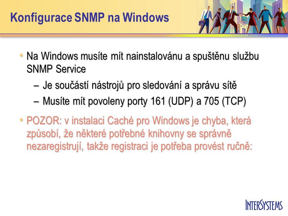 Konfigurace SNMP na Windows Na Windows musíte mít nainstalovánu a spuštěnu službu SNMP Service Na Windows musíte mít nainstalovánu a spuštěnu službu S