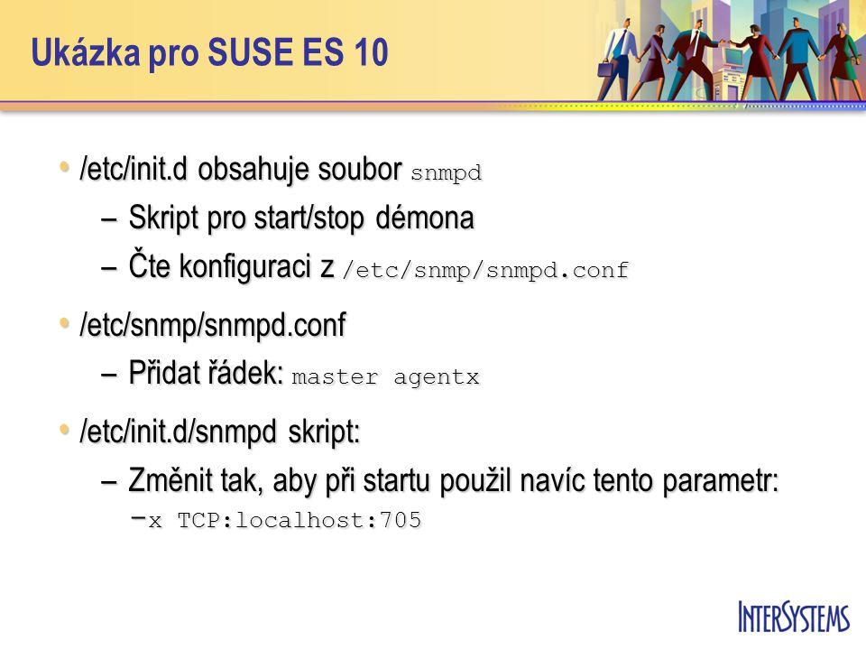 Ukázka pro SUSE ES 10 /etc/init.d obsahuje soubor snmpd /etc/init.d obsahuje soubor snmpd –Skript pro start/stop démona –Čte konfiguraci z /etc/snmp/s