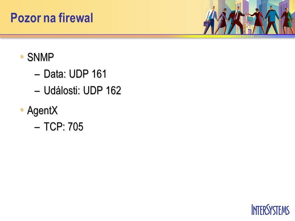 Pozor na firewal SNMP SNMP –Data: UDP 161 –Události: UDP 162 AgentX AgentX –TCP: 705