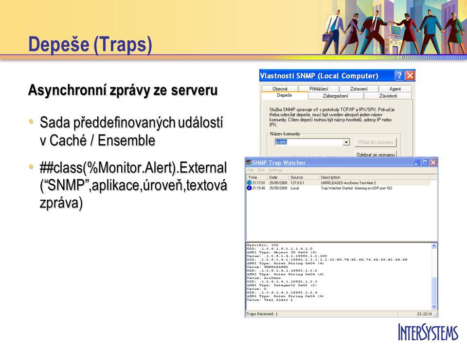 Depeše (Traps) Asynchronní zprávy ze serveru Sada předdefinovaných událostí v Caché / Ensemble Sada předdefinovaných událostí v Caché / Ensemble ##cla