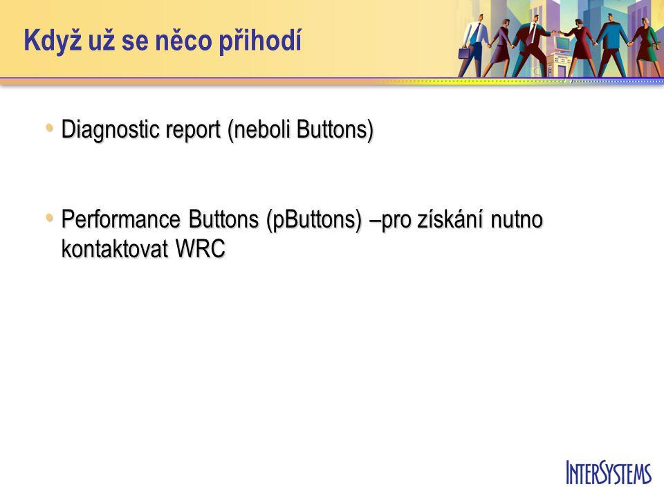 Když už se něco přihodí Diagnostic report (neboli Buttons) Diagnostic report (neboli Buttons) Performance Buttons (pButtons) –pro získání nutno kontak