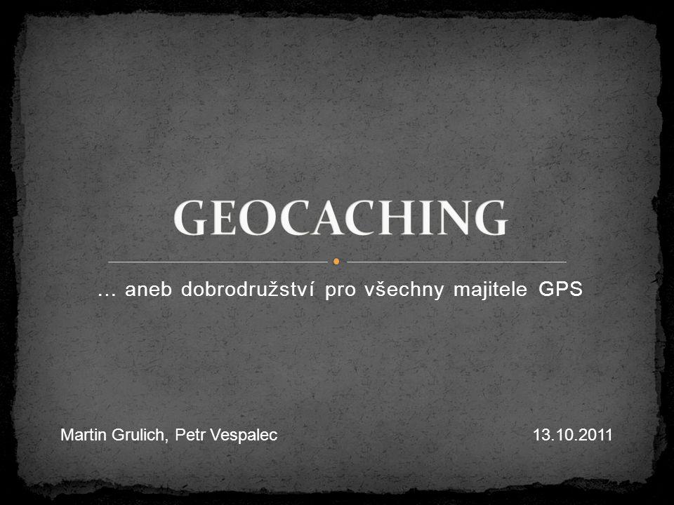 … aneb dobrodružství pro všechny majitele GPS Martin Grulich, Petr Vespalec13.10.2011