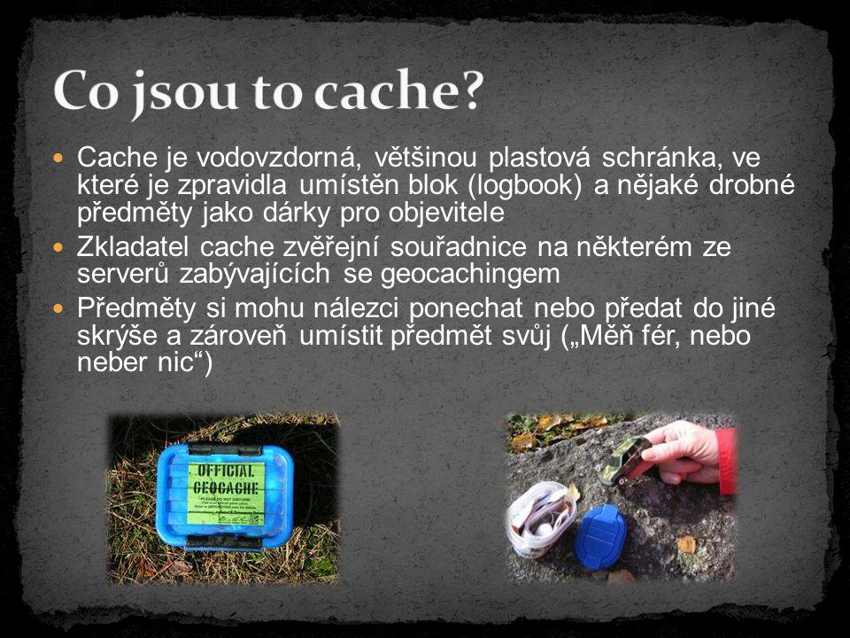"""Cache je vodovzdorná, většinou plastová schránka, ve které je zpravidla umístěn blok (logbook) a nějaké drobné předměty jako dárky pro objevitele Zkladatel cache zvěřejní souřadnice na některém ze serverů zabývajících se geocachingem Předměty si mohu nálezci ponechat nebo předat do jiné skrýše a zároveň umístit předmět svůj (""""Měň fér, nebo neber nic )"""