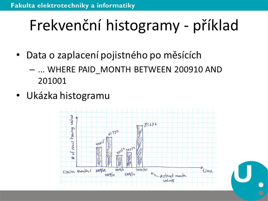 Frekvenční histogramy - příklad Data o zaplacení pojistného po měsících –... WHERE PAID_MONTH BETWEEN 200910 AND 201001 Ukázka histogramu