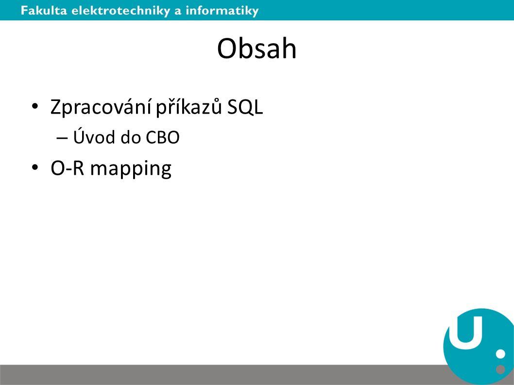 Obsah Zpracování příkazů SQL – Úvod do CBO O-R mapping