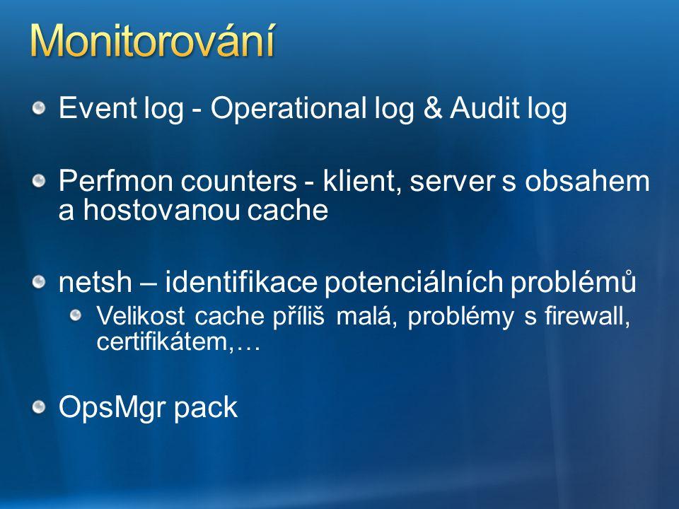 Event log - Operational log & Audit log Perfmon counters - klient, server s obsahem a hostovanou cache netsh – identifikace potenciálních problémů Vel