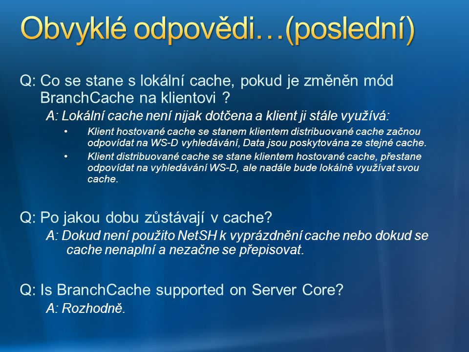 Q: Co se stane s lokální cache, pokud je změněn mód BranchCache na klientovi ? A: Lokální cache není nijak dotčena a klient ji stále využívá: Klient h