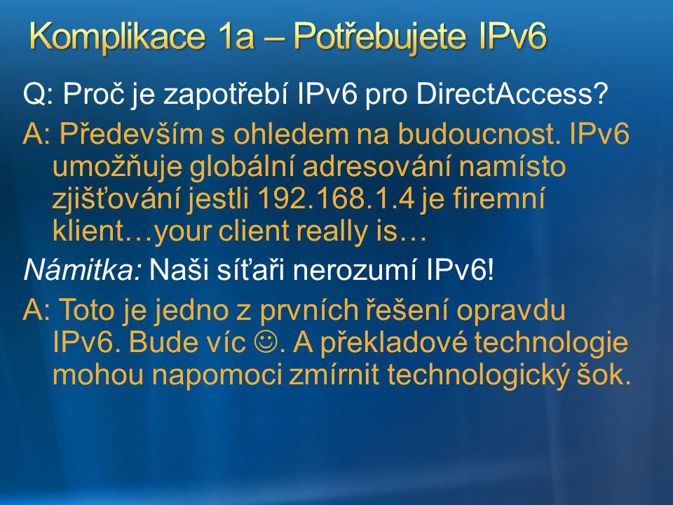 Q: Proč je zapotřebí IPv6 pro DirectAccess? A: Především s ohledem na budoucnost. IPv6 umožňuje globální adresování namísto zjišťování jestli 192.168.