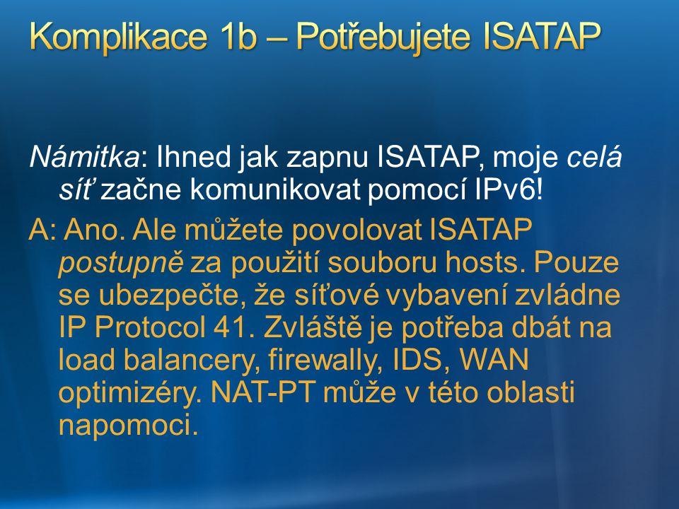 Námitka: Ihned jak zapnu ISATAP, moje celá síť začne komunikovat pomocí IPv6! A: Ano. Ale můžete povolovat ISATAP postupně za použití souboru hosts. P