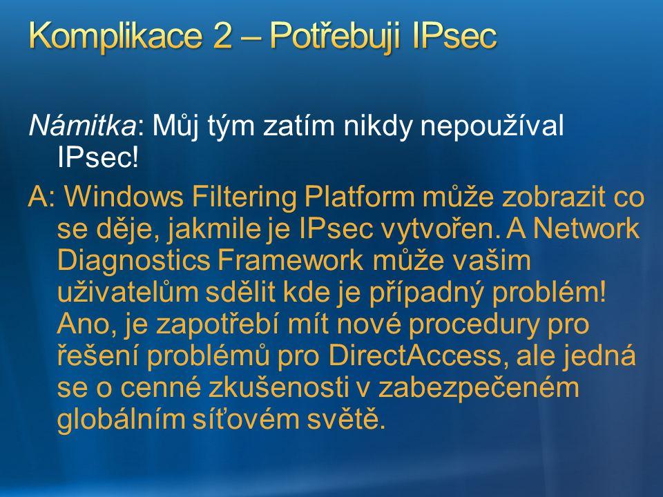 Námitka: Můj tým zatím nikdy nepoužíval IPsec! A: Windows Filtering Platform může zobrazit co se děje, jakmile je IPsec vytvořen. A Network Diagnostic