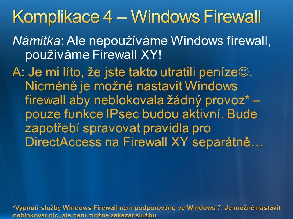Námitka: Ale nepoužíváme Windows firewall, používáme Firewall XY! A: Je mi líto, že jste takto utratili peníze. Nicméně je možné nastavit Windows fire