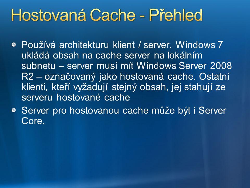 Používá architekturu klient / server. Windows 7 ukládá obsah na cache server na lokálním subnetu – server musí mít Windows Server 2008 R2 – označovaný