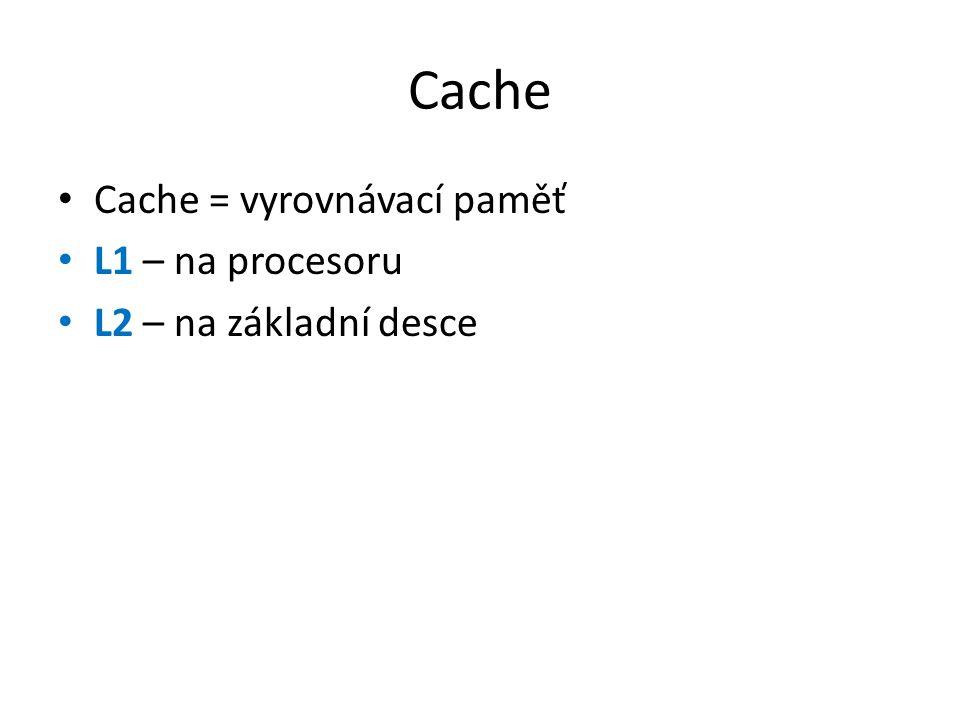 Cache Cache = vyrovnávací paměť L1 – na procesoru L2 – na základní desce