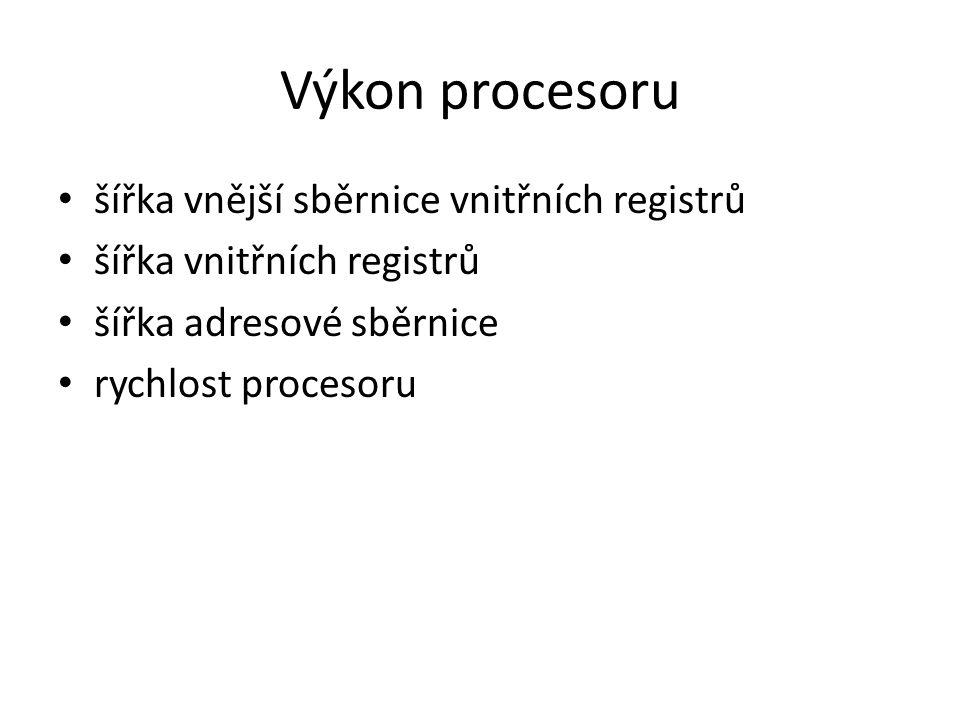 Výkon procesoru šířka vnější sběrnice vnitřních registrů šířka vnitřních registrů šířka adresové sběrnice rychlost procesoru