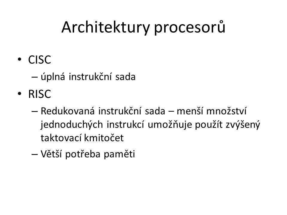 Architektury procesorů CISC – úplná instrukční sada RISC – Redukovaná instrukční sada – menší množství jednoduchých instrukcí umožňuje použít zvýšený taktovací kmitočet – Větší potřeba paměti