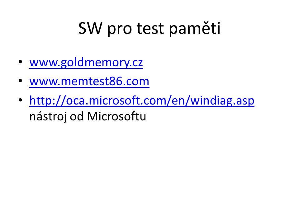 SW pro test paměti www.goldmemory.cz www.memtest86.com http://oca.microsoft.com/en/windiag.asp nástroj od Microsoftu http://oca.microsoft.com/en/windiag.asp