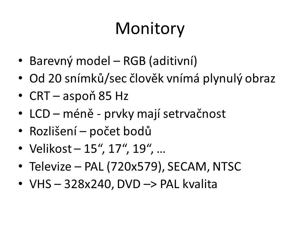 Monitory Barevný model – RGB (aditivní) Od 20 snímků/sec člověk vnímá plynulý obraz CRT – aspoň 85 Hz LCD – méně - prvky mají setrvačnost Rozlišení – počet bodů Velikost – 15 , 17 , 19 , … Televize – PAL (720x579), SECAM, NTSC VHS – 328x240, DVD –> PAL kvalita