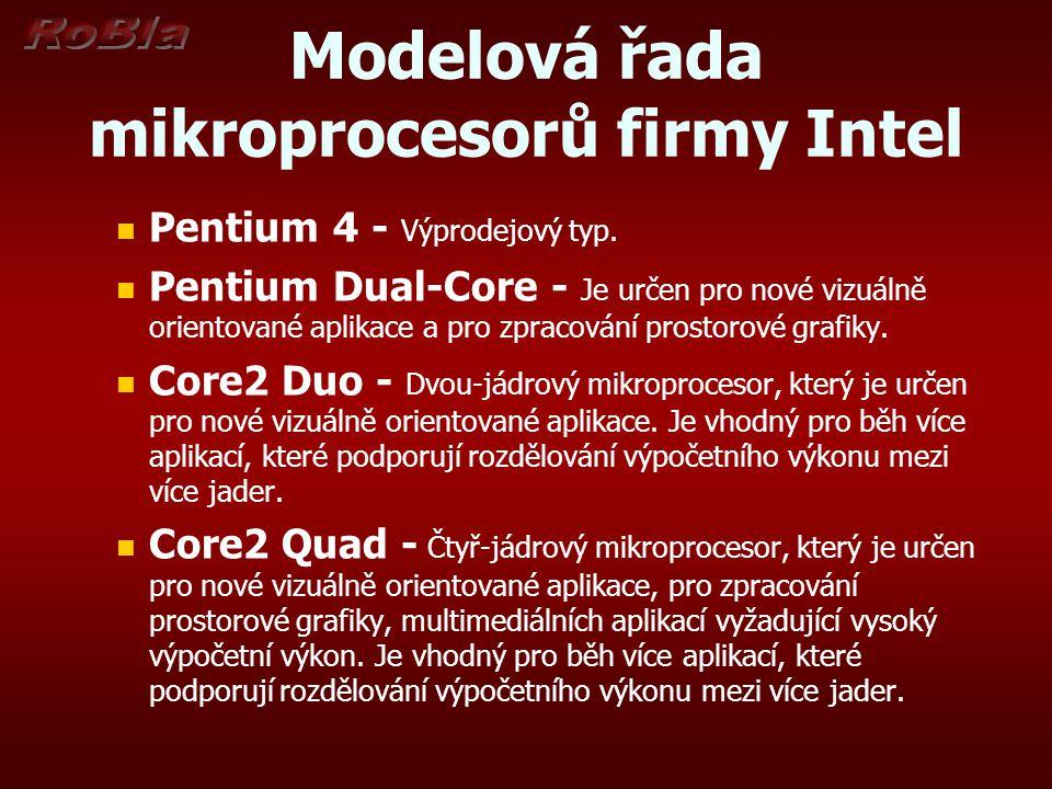 Modelová řada mikroprocesorů firmy Intel Pentium 4 - Výprodejový typ. Pentium Dual-Core - Je určen pro nové vizuálně orientované aplikace a pro zpraco