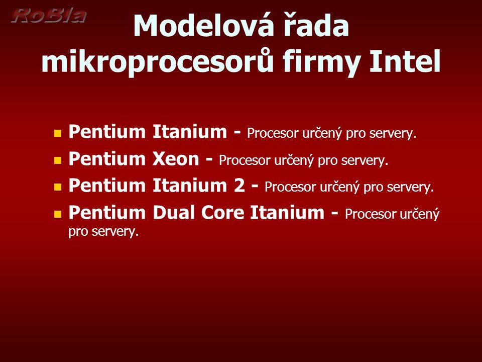 Modelová řada mikroprocesorů firmy Intel Pentium Itanium - Procesor určený pro servery. Pentium Xeon - Procesor určený pro servery. Pentium Itanium 2