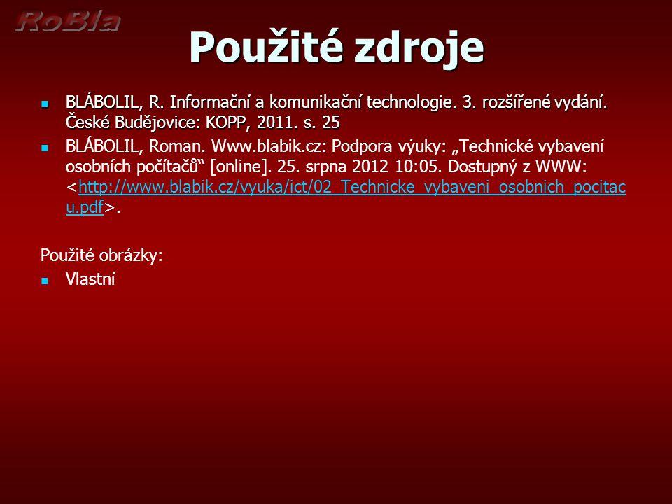 Použité zdroje BLÁBOLIL, R. Informační a komunikační technologie. 3. rozšířené vydání. České Budějovice: KOPP, 2011. s. 25 BLÁBOLIL, R. Informační a k