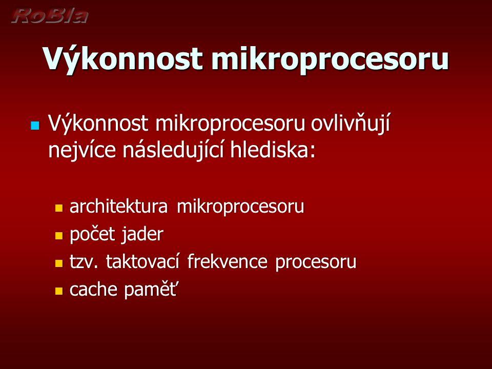Výkonnost mikroprocesoru Výkonnost mikroprocesoru ovlivňují nejvíce následující hlediska: Výkonnost mikroprocesoru ovlivňují nejvíce následující hledi