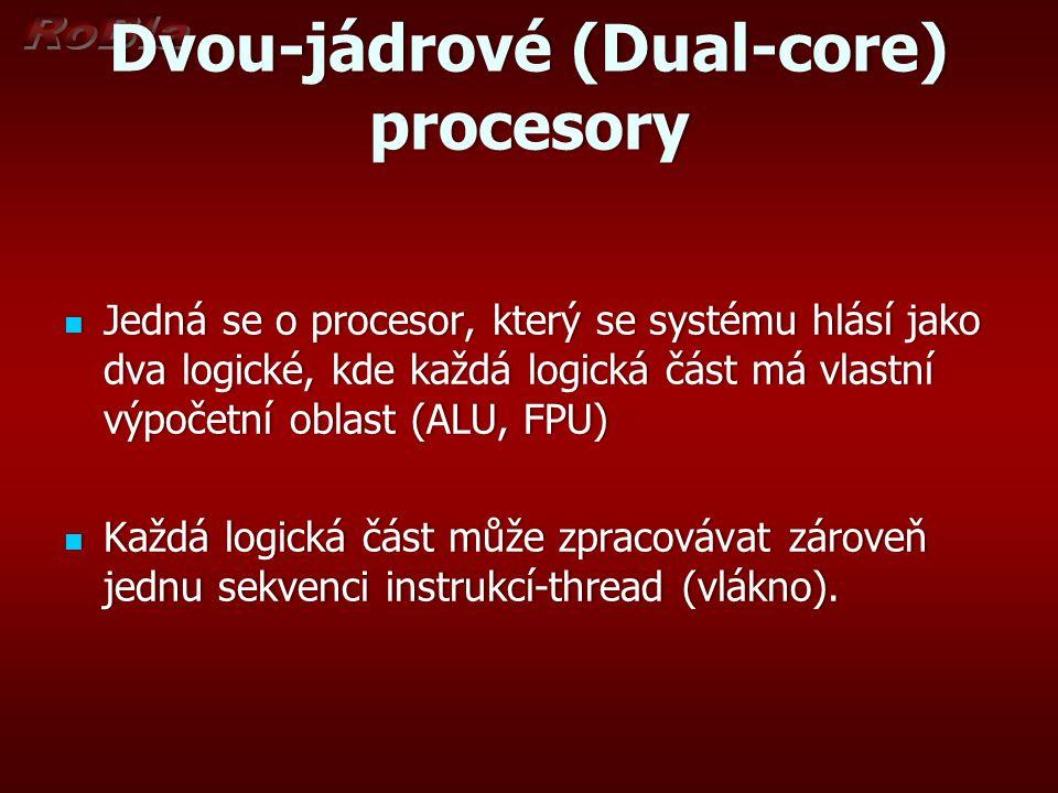 Dvou-jádrové (Dual-core) procesory Jedná se o procesor, který se systému hlásí jako dva logické, kde každá logická část má vlastní výpočetní oblast (A
