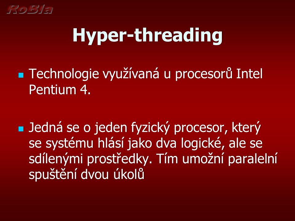 Hyper-threading Technologie využívaná u procesorů Intel Pentium 4. Technologie využívaná u procesorů Intel Pentium 4. Jedná se o jeden fyzický proceso