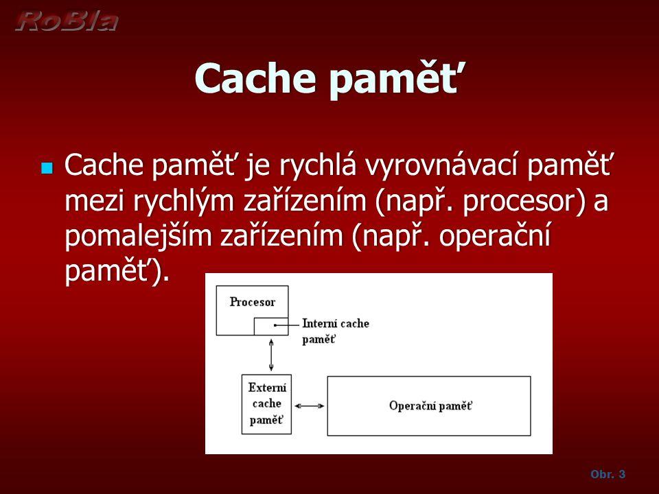 Cache paměťCache paměť Cache paměť je rychlá vyrovnávací paměť mezi rychlým zařízením (např. procesor) a pomalejším zařízením (např. operační paměť).