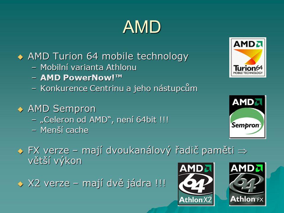 """AMD  AMD Turion 64 mobile technology –Mobilní varianta Athlonu –AMD PowerNow!™ –Konkurence Centrinu a jeho nástupcům  AMD Sempron –""""Celeron od AMD , není 64bit !!."""