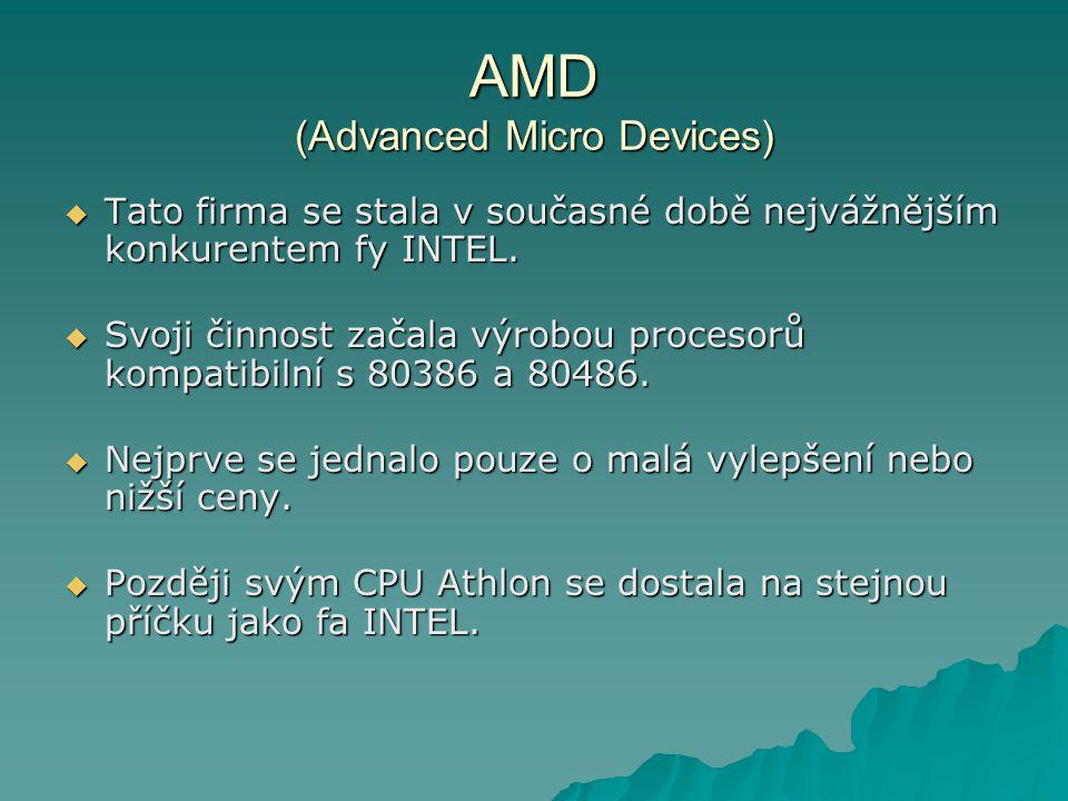 AMD (Advanced Micro Devices)  Tato firma se stala v současné době nejvážnějším konkurentem fy INTEL.