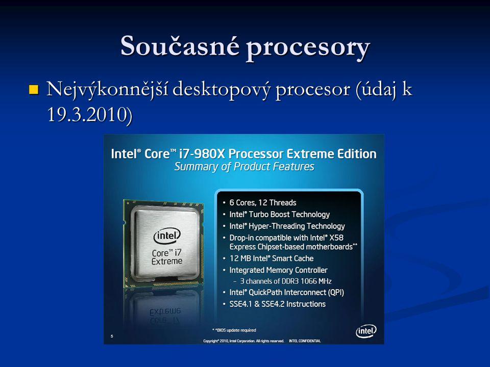 Současné procesory Nejvýkonnější desktopový procesor (údaj k 19.3.2010) Nejvýkonnější desktopový procesor (údaj k 19.3.2010)