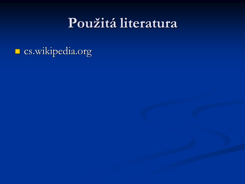 Použitá literatura cs.wikipedia.org cs.wikipedia.org