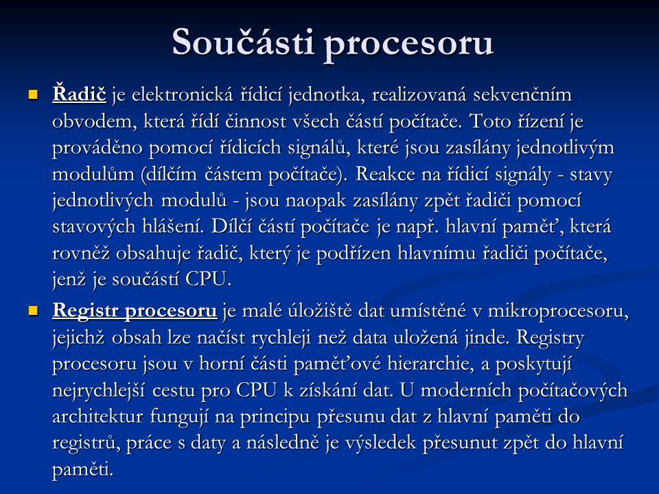 Součásti procesoru Řadič je elektronická řídicí jednotka, realizovaná sekvenčním obvodem, která řídí činnost všech částí počítače.