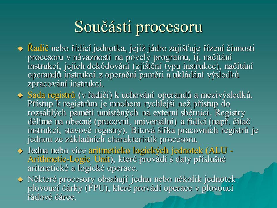 Součásti procesoru  Řadič nebo řídicí jednotka, jejíž jádro zajišťuje řízení činnosti procesoru v návaznosti na povely programu, tj. načítání instruk
