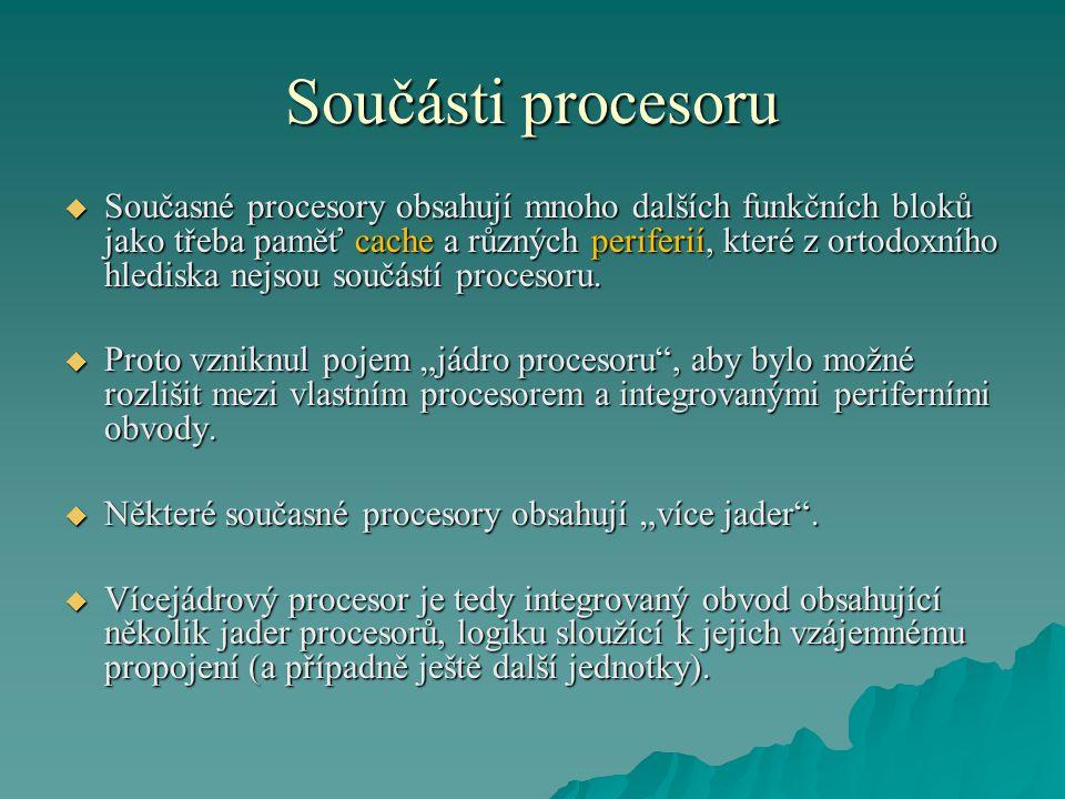 Součásti procesoru  Současné procesory obsahují mnoho dalších funkčních bloků jako třeba paměť cache a různých periferií, které z ortodoxního hledisk