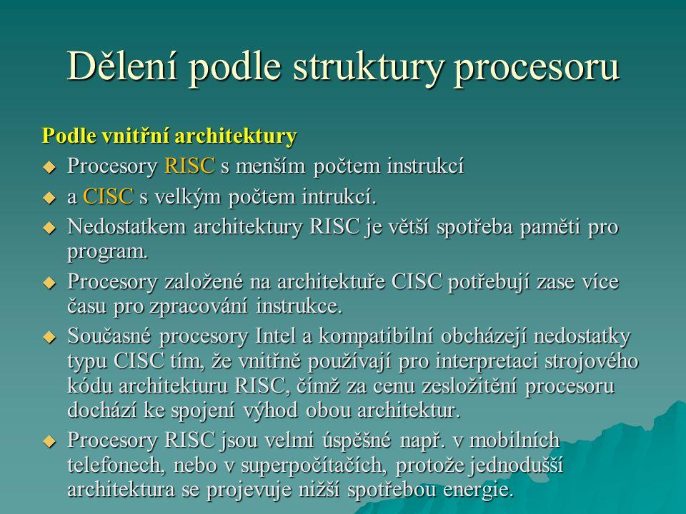 Dělení podle struktury procesoru Podle vnitřní architektury  Procesory RISC s menším počtem instrukcí  a CISC s velkým počtem intrukcí.  Nedostatke