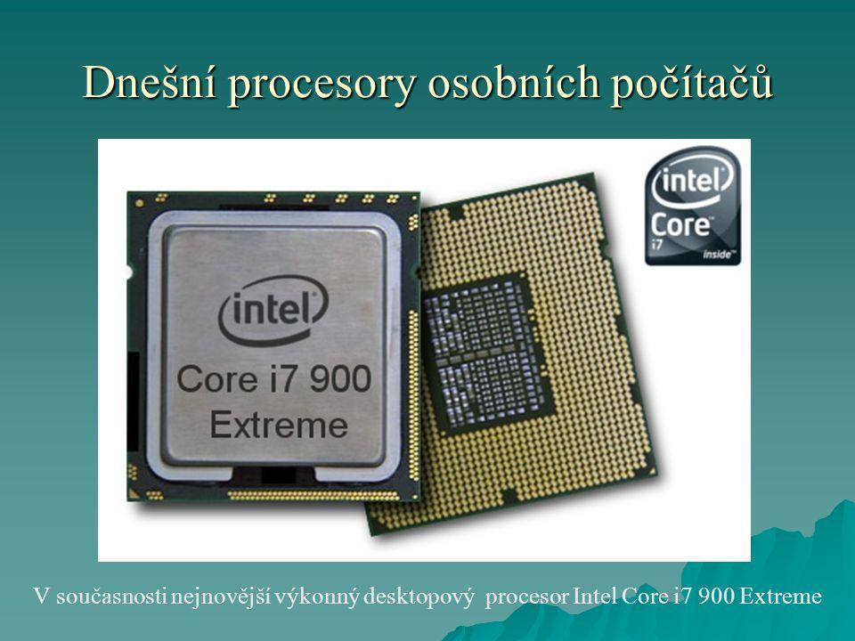 Dnešní procesory osobních počítačů V současnosti nejnovější výkonný desktopový procesor Intel Core i7 900 Extreme