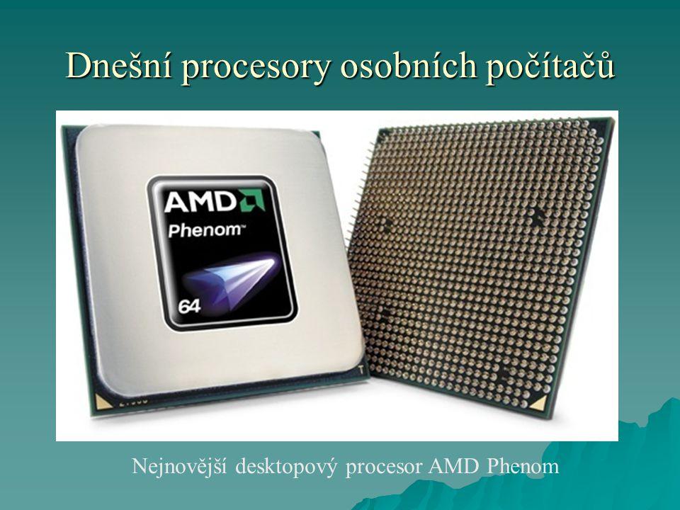 Dnešní procesory osobních počítačů Nejnovější desktopový procesor AMD Phenom