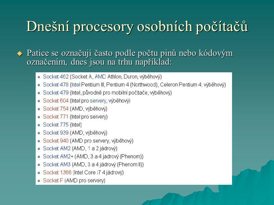 Dnešní procesory osobních počítačů  Patice se označují často podle počtu pinů nebo kódovým označením, dnes jsou na trhu například: