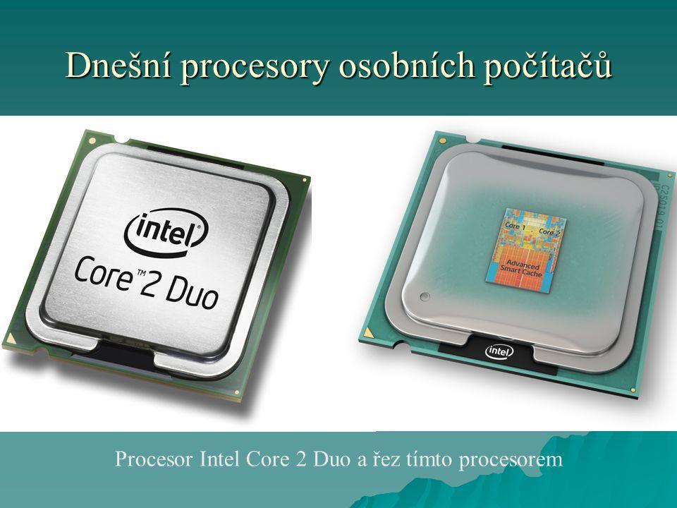 Dnešní procesory osobních počítačů Procesor Intel Core 2 Duo a řez tímto procesorem
