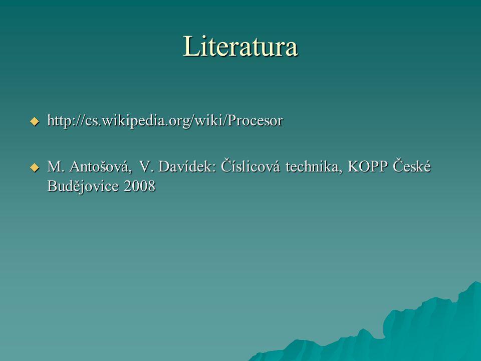 Literatura  http://cs.wikipedia.org/wiki/Procesor  M. Antošová, V. Davídek: Číslicová technika, KOPP České Budějovice 2008