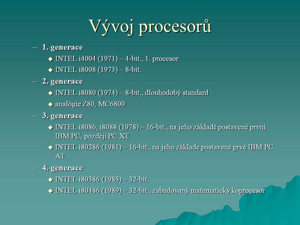 Vývoj procesorů –1. generace  INTEL i4004 (1971) – 4-bit., 1. procesor  INTEL i8008 (1973) – 8-bit. –2. generace  INTEL i8080 (1974) – 8-bit., dlou