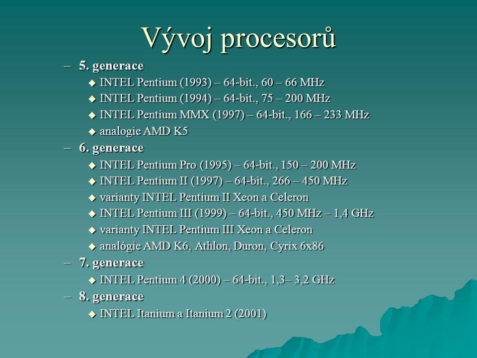 Vývoj procesorů –5. generace  INTEL Pentium (1993) – 64-bit., 60 – 66 MHz  INTEL Pentium (1994) – 64-bit., 75 – 200 MHz  INTEL Pentium MMX (1997) –