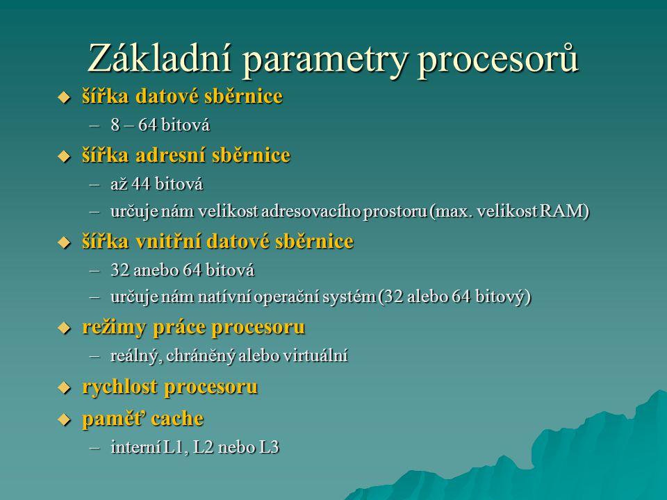 Základní parametry procesorů  šířka datové sběrnice –8 – 64 bitová  šířka adresní sběrnice –až 44 bitová –určuje nám velikost adresovacího prostoru