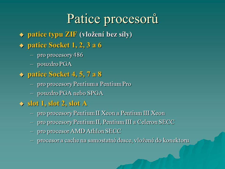 Patice procesorů  patice typu ZIF (vložení bez síly)  patice Socket 1, 2, 3 a 6 –pro procesory 486 –pouzdro PGA  patice Socket 4, 5, 7 a 8 –pro pro