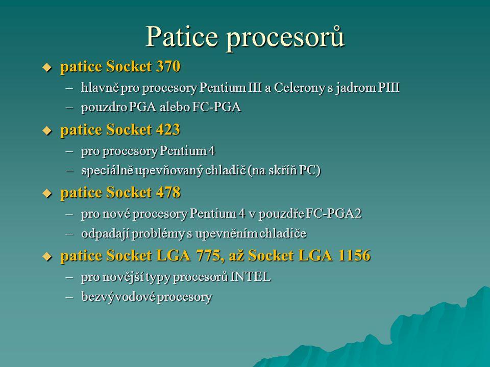 Patice procesorů  patice Socket 370 –hlavně pro procesory Pentium III a Celerony s jadrom PIII –pouzdro PGA alebo FC-PGA  patice Socket 423 –pro pro