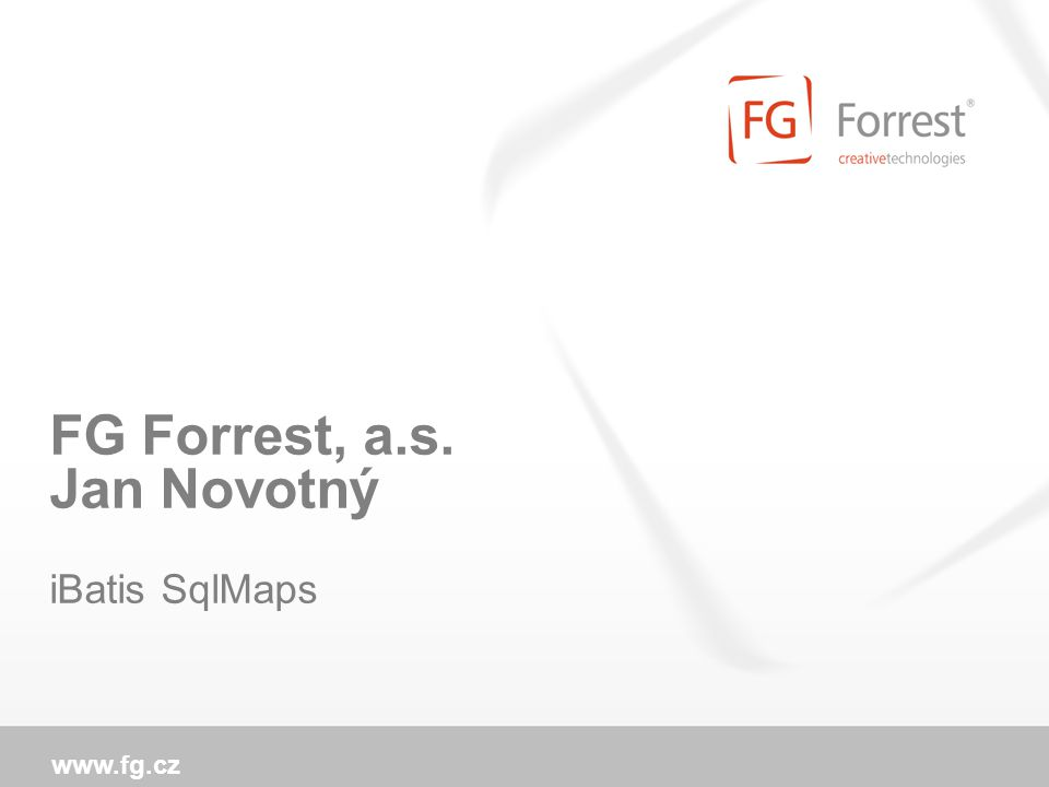 www.fg.cz FG Forrest, a.s. Jan Novotný iBatis SqlMaps